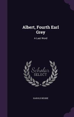 Albert, Fourth Earl Grey: A Last Word - Begbie, Harold