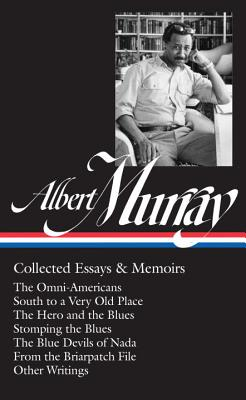 Albert Murray: Collected Essays & Memoirs (Loa #284): The Omni-Americans / South to a Very Old Place / The Hero and the Blues / Stomping the Blues / The Blue Devils of NADA / Other Writings - Murray, Albert, and Gates, Henry, Professor (Editor), and Devlin, Paul (Editor)