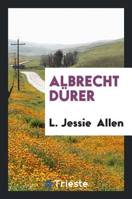 Albrecht Durer - Allen, L Jessie