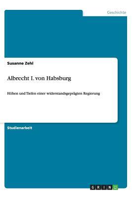 Albrecht I. Von Habsburg - Zehl, Susanne