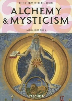 Alchemy & Mysticism: The Hermetic Museum - Roob, Alexander