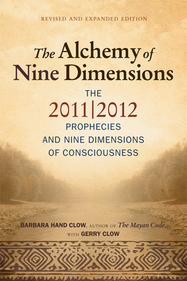 Alchemy of Nine Dimensions: The 2011/2012 Prophecies and Nine Dimensions of Consciousness - Clow, Barbara Hand