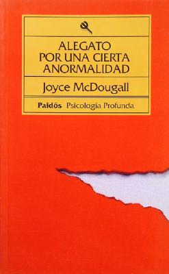 Alegato Por Un Cierta Anormalidad - McDougall, Joyce