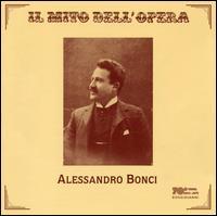 Alessandro Bonci - Alessandro Bonci (tenor); Antonio Magini-Coletti (baritone); Aurora Rettore (soprano); Erminia Rubadi (mezzo-soprano);...