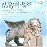 "Alessandro Marcello: 6 Concertos ""La Cetra""; Concerto in D minor for Oboe and Strings"