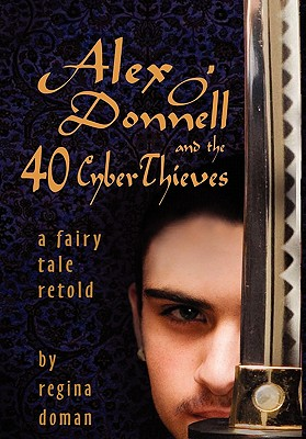 Alex O'Donnell and the 40 Cyberthieves - Doman, Regina