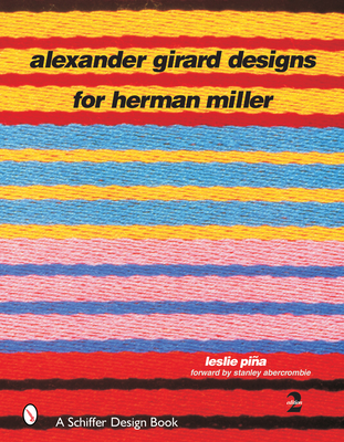 Alexander Girard Designs for Herman Miller - Pina, Leslie, and Abercrombie, Stanley (Foreword by)