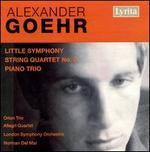 Alexander Goehr: Little Symphony; String Quartet No. 1; Piano Trio
