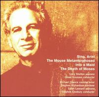 Alexander Goehr: Sing, Ariel; The Mouse Metamorphosed into a Maid; The Death of Moses - Alastair Ross (keyboards); Chi-Chi Nwanoku (double bass); Christopher Hind (percussion); David Hockings (percussion);...