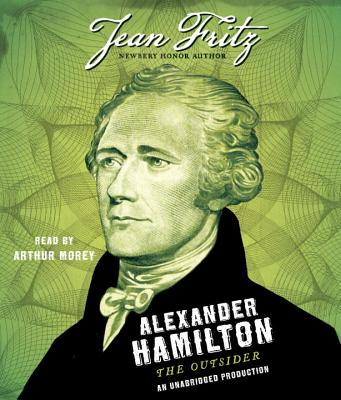 Alexander Hamilton: The Outsider - Fritz, Jean, and Morey, Arthur (Read by)