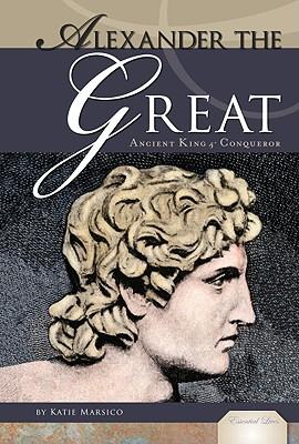 Alexander the Great: Ancient King & Conqueror - Marsico, Katie