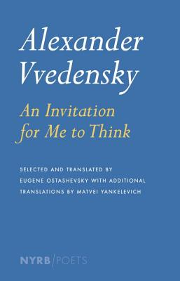 Alexander Vvedensky: An Invitation for Me to Think - Vvedensky, Alexander, and Yankelevich, Matvei (Translated by), and Ostashevsky, Eugene (Translated by)