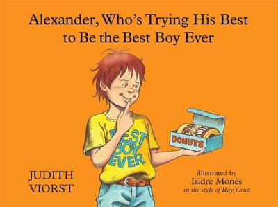 Alexander, Who's Trying His Best to Be the Best Boy Ever - Viorst, Judith