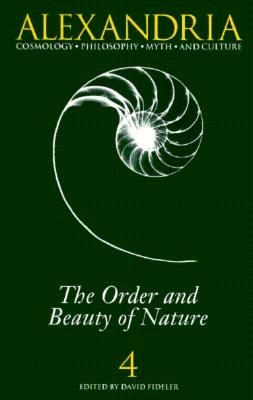 Alexandria 4: The Order and Beauty of Nature - Fideler, David, PH.D. (Editor)