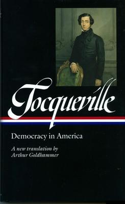 Alexis de Tocqueville: Democracy in America (LOA #147) - De Tocqueville, Alexis