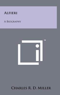 Alfieri: A Biography - Miller, Charles R D