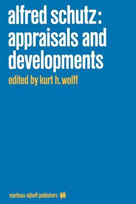 Alfred Schutz: Appraisals and Developments - Wolff, K H (Editor)
