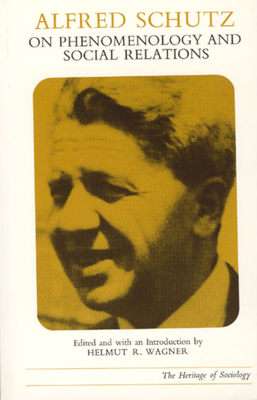 Alfred Schutz on Phenomenology and Social Relations - Schultz, Alfred, and Schutz, Alfred, and Wagner, Helmut R (Editor)