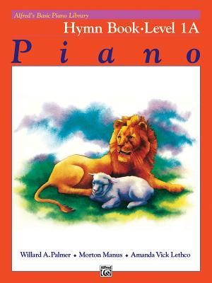 Alfred's Basic Piano Library Hymn Book, Bk 1a - Palmer, Willard A, and Manus, Morton, and Lethco, Amanda Vick