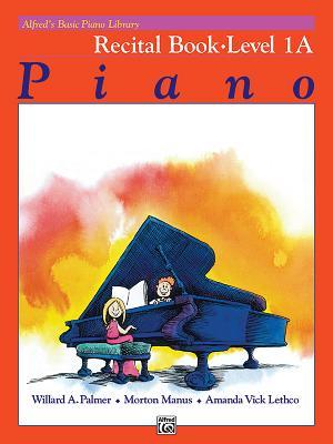 Alfred's Basic Piano Library Recital Book, Bk 1a - Palmer, Willard A, and Manus, Morton, and Lethco, Amanda Vick