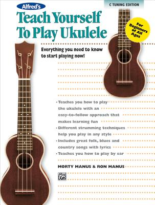 Alfred's Teach Yourself to Play Ukulele, Standard Tuning: Everything You Need to Know to Start Playing Now! - Manus, Morton, and Manus, Ron