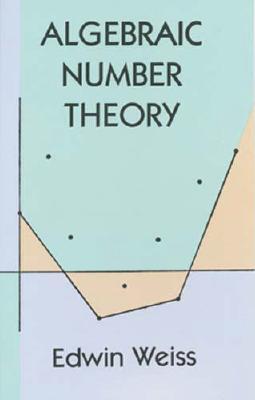 Algebraic Number Theory - Weiss, Edwin, and Mathematics