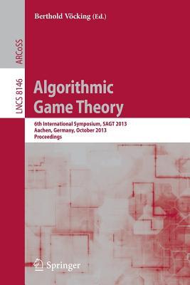 Algorithmic Game Theory: 6th International Symposium, Sagt 2013, Aachen, Germany, October 21-23, 2013, Proceedings - Vocking, Berthold (Editor)