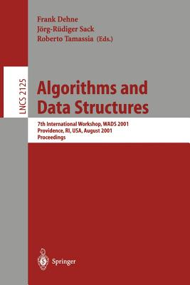 Algorithms and Data Structures: 7th International Workshop, Wads 2001 Providence, Ri, Usa, August 8-10, 2001 Proceedings - Dehne, Frank (Editor), and Sack, Jörg-Rüdiger (Editor), and Tamassia, Roberto (Editor)