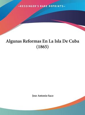 Algunas Reformas En La Isla de Cuba (1865) - Programa Veerdad Capital