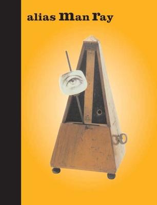 Alias Man Ray: The Art of Reinvention - Klein, Mason