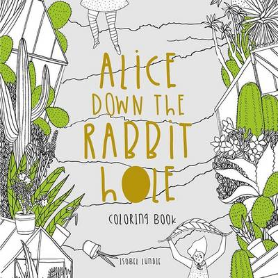 Alice Down The Rabbit Hole Colouring Book - Lundie, Isobel
