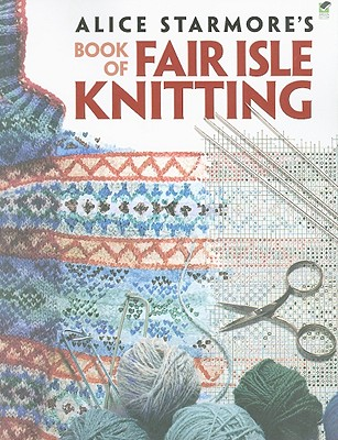 Alice Starmore's Book of Fair Isle Knitting - Starmore, Alice