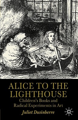 Alice to the Lighthouse: Children's Books and Radical Experiments in Art - Dusinberre, Juliet
