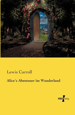 Alices Abenteuer Im Wunderland - Carroll, Lewis