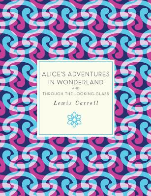 Alice's Adventures in Wonderland and Through the Looking-Glass - Carroll, Lewis, and Garlen, Jennifer (Introduction by)