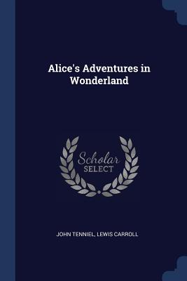Alice's Adventures in Wonderland - Tenniel, John, Sir, and Carroll, Lewis