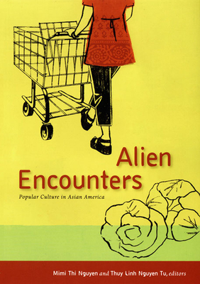 Alien Encounters: Popular Culture in Asian America - Nguyen, Mimi Thi (Editor), and Tu, Thuy Linh Nguyen (Editor)