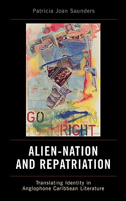 Alien-Nation and Repatriation: Translating Identity in Anglophone Caribbean Literature - Saunders, Patricia Joan