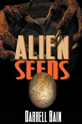 Alien Seeds - Bain, Darrell