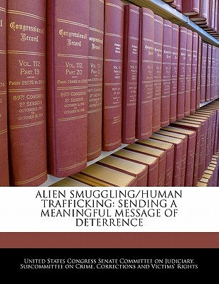 Alien Smuggling/Human Trafficking: Sending a Meaningful Message of Deterrence - United States Congress Senate Committee (Creator)