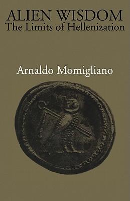 Alien Wisdom: The Limits of Hellenization - Momigliano, Arnaldo
