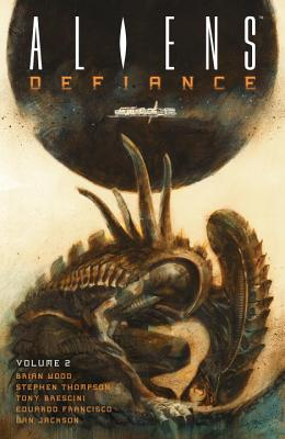 Aliens: Defiance Volume 2 - Wood, Brian, and Jones, Tristan, and Jackson, Dan