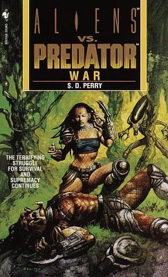 Aliens vs. Predator: War - Perry, S D