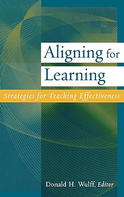 Aligning for Learning: Strategies for Teaching Effectiveness - Wulff, Donald H, Dr. (Editor), and Jacobson, Wayne H, and Freisem, Karen