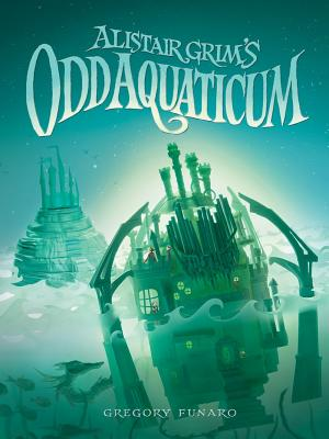 Alistair Grim's Odd Aquaticum - Funaro, Gregory