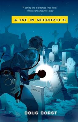 Alive in Necropolis - Dorst, Doug