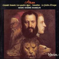"Alkan: Grande Sonate ""Les quatre âges""; Sonatine; Le festin d'Esope - Marc-André Hamelin (piano)"