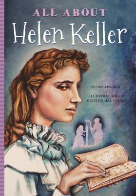 All about Helen Keller - Edwards, Chris, Dr., and Mujezinovic, Jennifer