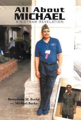 All about Michael: A Vietnam Revelation - Burke, Bernadette M, and Burke, Michael