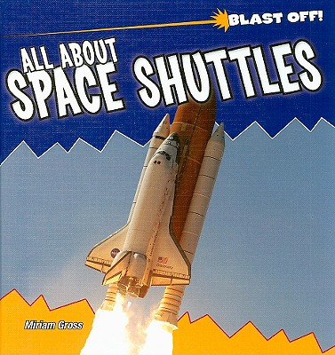 All about Space Shuttles - Gross, Miriam